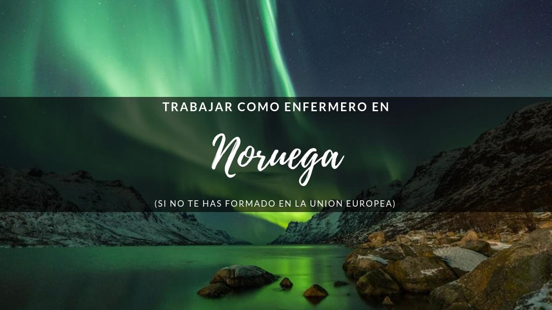 Cómo trabajar como enfermero en Noruega (si no te has formado en la UE)